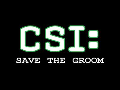 Writing reading 'CSI: SAVE THE GROOM: on a black background