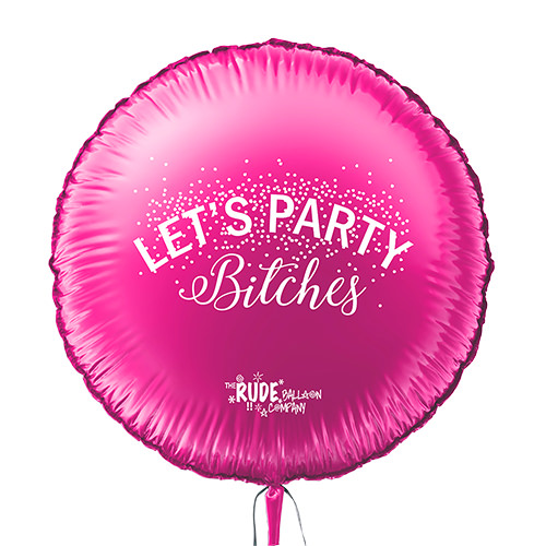 Hot pink let's party bitches foil balloon.