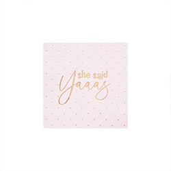 She said yaaas napkins with rose gold text.